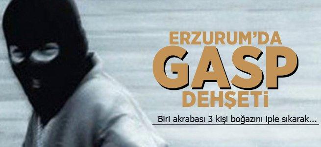 Erzurum'da Gasp Dehşeti!