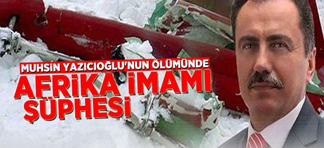 Yazıcıoğlu'nun ölümünde 'Afrika imamı' şüphesi!