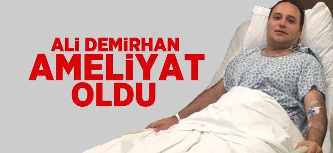 Ali Demirhan Ameliyat Oldu