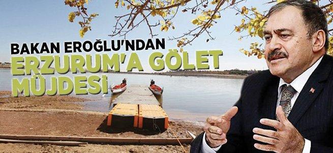 Bakan Eroğlu'ndan Erzurum'a Gölet Müjdesi