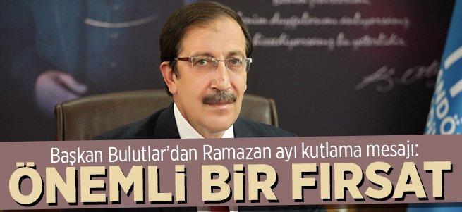 Başkan Bulutlar'dan Ramazan ayı mesajı