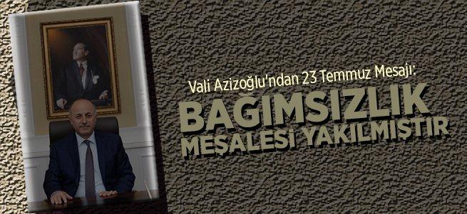 Vali Azizoğlu'ndan 23 Temmuz Mesajı