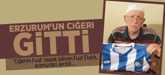Erzurum'un sevilen ismi Ciğerim Fuat vefat etti