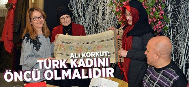 Ali Korkut: Türk Kadını Öncü Olmalıdır