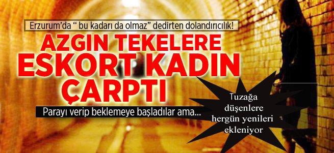 Erzurum'da eskort tuzağı!
