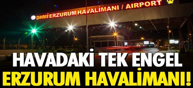 Havadaki tek engel Erzurum Havalimanı!