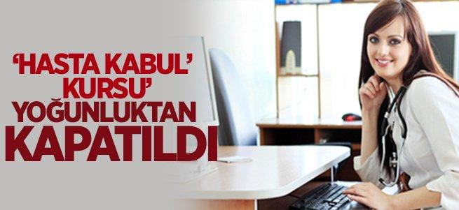 'Hasta Kabul Kursu´ Yoğunluktan kapatıldı!