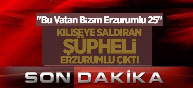 Kiliseye saldıran zanlı Erzurumlu çıktı