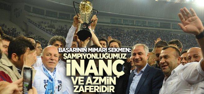 """""""Şampiyonluğumuz İnanç Ve Azmin Zaferidir"""""""