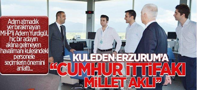 Kuleden Erzurum'a ''Cumhur İttifakı, Millet Aklı''
