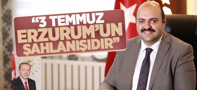 Başkan Orhan: 3 Temmuz Erzurum'un Şahlanışıdır