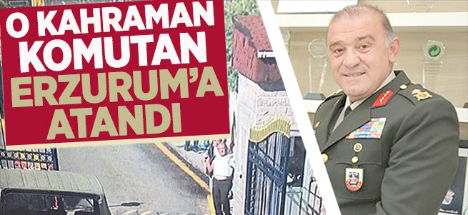 Erzurum'a Kahraman Komutan