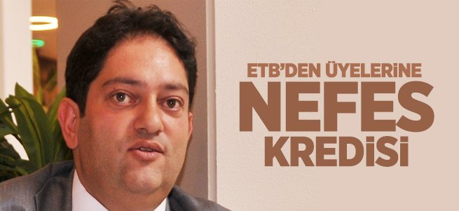 ETB'den Üyelerine 'Nefes Kredisi'