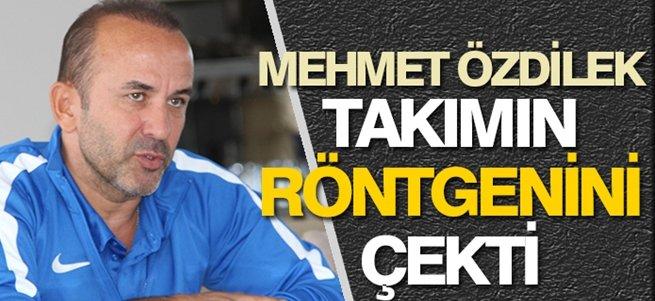 Mehmet Özdilek takımın röntgenini çekti
