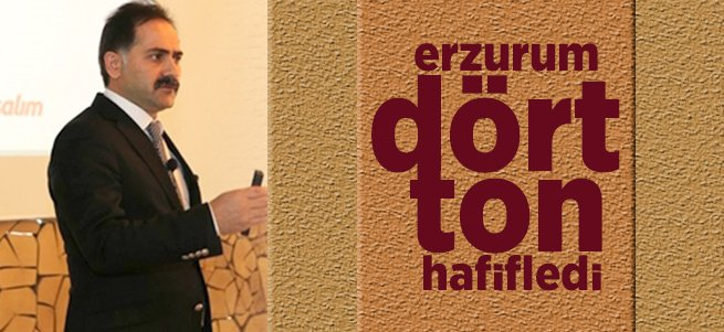 Erzurum 4 ton hafifledi!