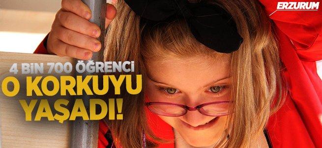 Erzurum'da 4 Bin 700 öğrenci o korkuyu yaşadı!