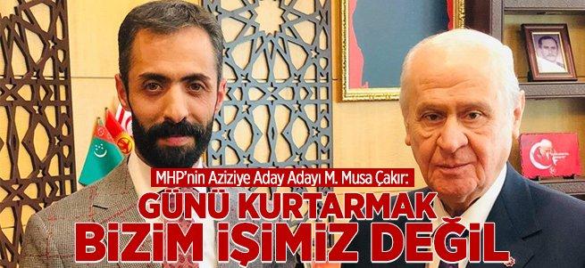 MHP'li Musa Çakır'dan anlamlı mesaj