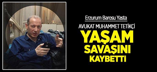 Avukat Muhammet Tetikçi yaşam savaşını kaybetti