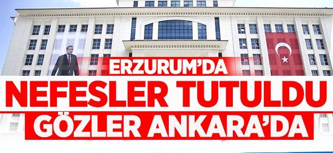 Erzurum'da nefesler tutuldu! Gözler Ankara'da...
