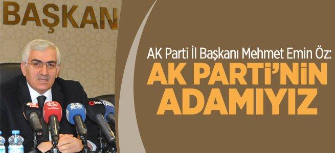 Mehmet Emin Öz: Biz AK Parti'nin Adamıyız