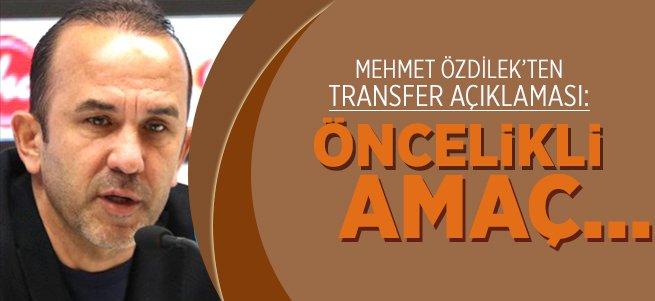 Mehmet Özdilek: Öncelikli Amaç...