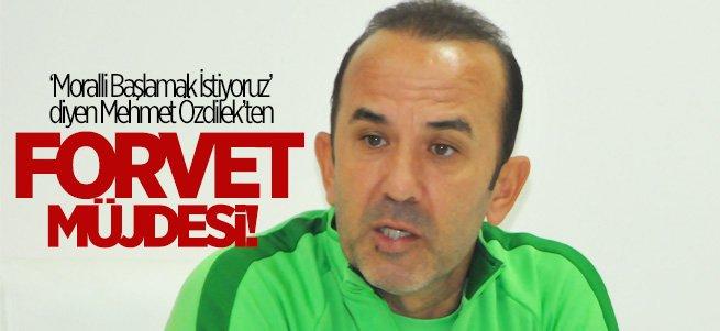 Mehmet Özdilek'ten Forvet Müjdesi
