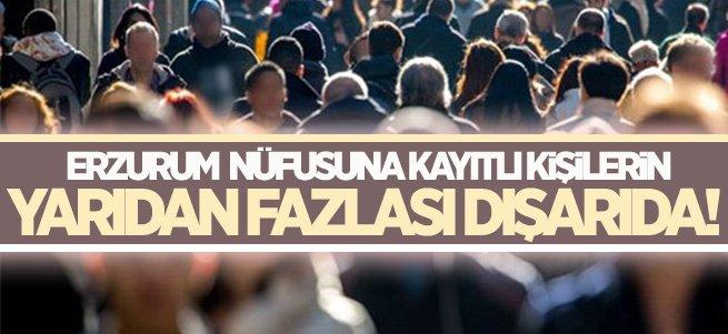 Erzurum'a kayıtlı nüfusun yarıdan fazlası dışarıda