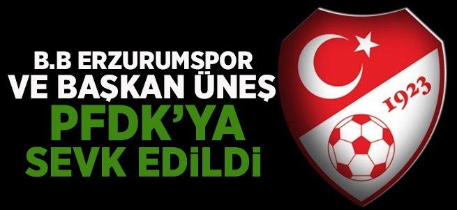 B.B. Erzurumspor PFDK'ya sevk edildi!