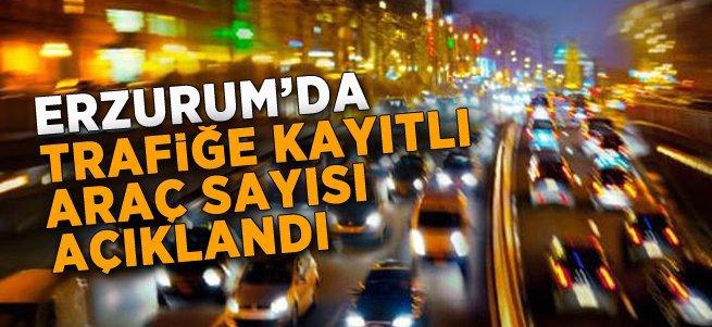 Erzurum'da trafiğe kayıtlı araç sayısı açıklandı
