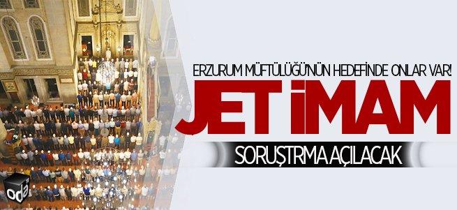 Erzurum'da jet imamlara soruşturma açılacak