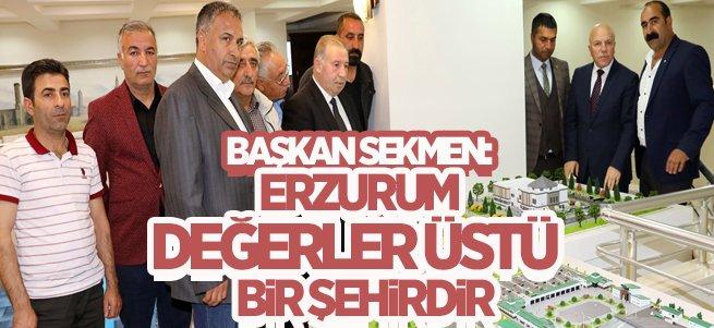 Başkan Sekmen: Erzurum Değerler Üstü Bir Şehirdir