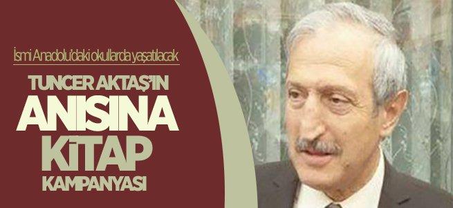 Tuncer Aktaş Anadolu'daki okullarda yaşatılacak