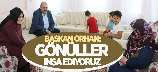 """Başkan Orhan: """"Gönüller İnşa Ediyoruz"""""""