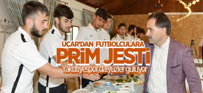 Uçar'dan Yakutiyesporlu Futbolculara Prim Jesti