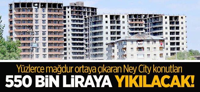 Ney City inşaatı 550 bin liraya sökülecek