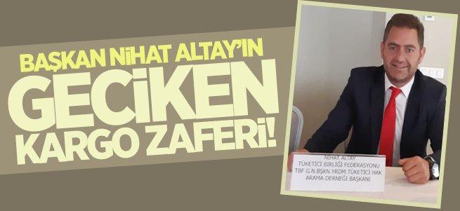Başkan Altay'ın ''geciken kargo'' zaferi!