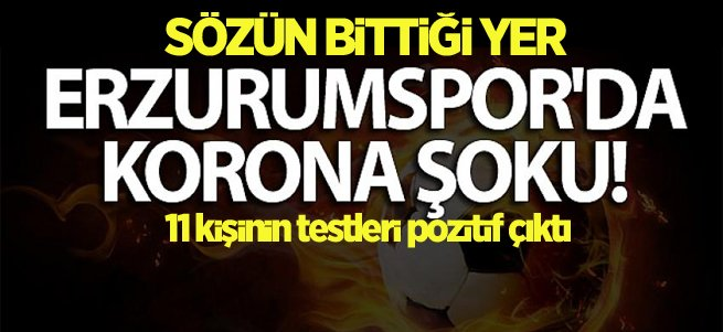 Erzurumspor'da koronavirüs şoku.