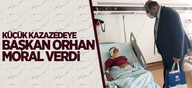 Küçük kazazedeye Başkan Orhan moral verdi