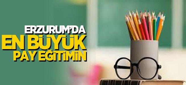 Erzurum'da en büyük pay eğitimin
