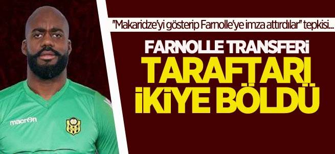 Farnolle transferi taraftarı ikiye böldü