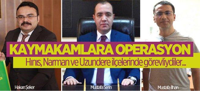 Erzurum'da 3 Kaymakam'a FETÖ operasyonu