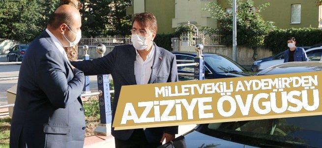 Milletvekili Aydemir'den Aziziye övgüsü