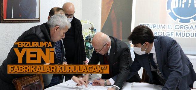 """""""Erzurum'a yeni fabrikalar kurulacak"""""""
