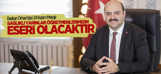 Başkan Orhan'dan 24 Kasım Mesajı