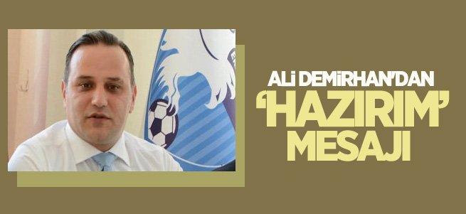 Ali Demirhan'dan ''göreve hazırım'' mesajı