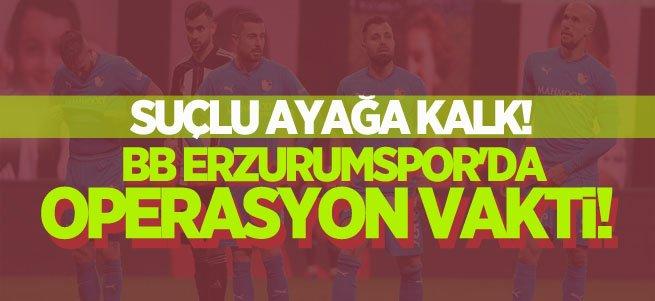 BB Erzurumspor'da operasyon vakti!