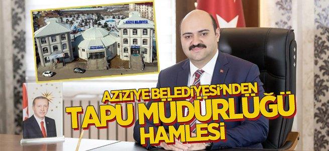 Aziziye Belediyesi'nden Tapu Müdürlüğü Hamlesi