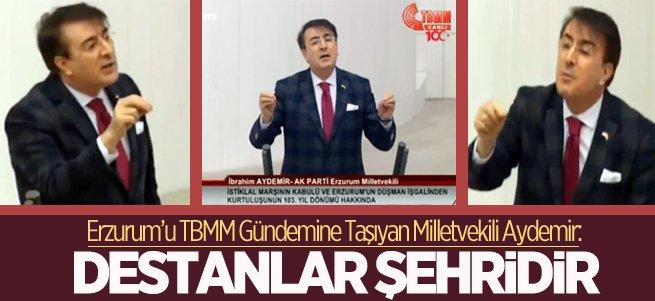 Milletvekili Aydemir: Erzurum Destanlar Şehridir