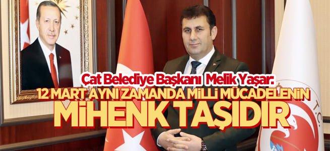 Çat Belediye Başkanı Yaşar'dan 12 Mart mesajı