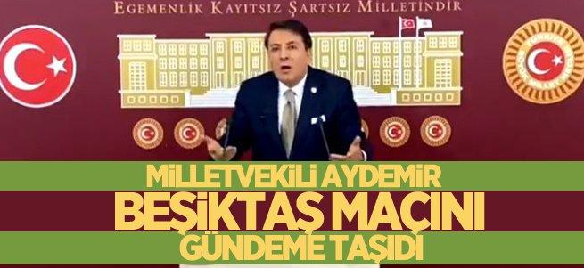 Aydemir Beşiktaş maçını gündeme taşıdı